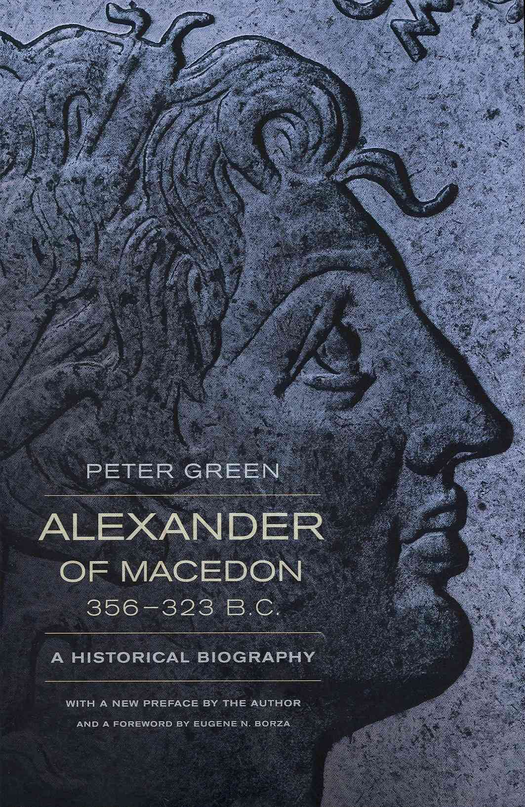 Alexander of Macedon, 356-323 B.c. By Green, Peter/ Borza, Eugene N. (FRW)